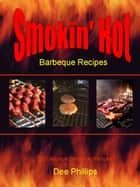 Smokin' Hot Barbeque Recipes ebook by Dee Phillips