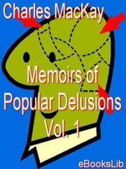 Memoirs of Popular Delusions Vol. 1 ebook by Charles Mackay
