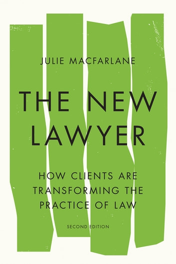 The New Lawyer, Second Edition - How Clients Are Transforming the Practice of Law ebook by Julie Macfarlane
