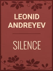 SILENCE ebook by Leonid Andreyev