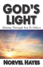 God's Light - Shining Through You to Others ebook by