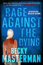Rage Against the Dying ebook by Becky Masterman
