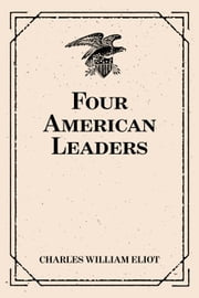 Four American Leaders ebook by Charles William Eliot