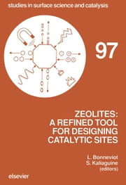 Zeolites: A Refined Tool for Designing Catalytic Sites: A Refined Tool for Designing Catalytic Sites ebook by Bonneviot, L.