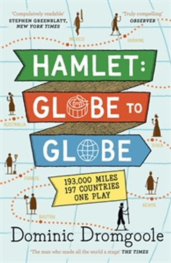 Hamlet: Globe to Globe - 193,000 Miles, 197 Countries, One Play ebook by Dominic Dromgoole