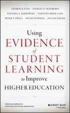 Using Evidence of Student Learning to Improve Higher Education ebook by George D. Kuh, Stanley O. Ikenberry, Timothy Reese Cain,...