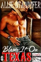Blame it on Texas ebook by Allie Standifer