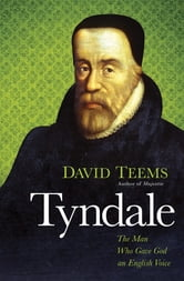 Tyndale - The Man Who Gave God an English Voice ebook by David Teems
