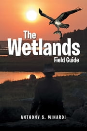 The Wetlands Field Guide ebook by Anthony S. Minardi