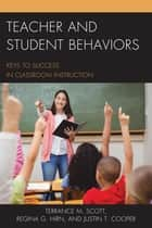 Teacher and Student Behaviors - Keys to Success in Classroom Instruction ebook by Terrance M. Scott, Regina Hirn, Justin Cooper