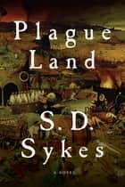 Plague Land: A Somershill Manor Mystery ebook by S. D. Sykes