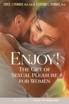 Enjoy! - The Gift of Sexual Pleasure for Women ebook by Joyce J. Penner, Clifford L. Penner