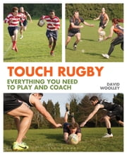 Touch Rugby - Everything You Need to Play and Coach ebook by Mr David Woolley