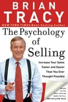 The Psychology of Selling - Increase Your Sales Faster and Easier Than You Ever Thought Possible ebook by