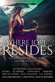 Where Lore Resides - A Young Adult & New Adult Fantasy Anthology ebook by Megan Linski, Ali Winters, Alicia Rades,...