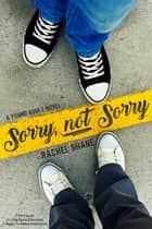 Sorry, Not Sorry ebook by Rachel Shane
