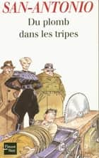 Du plomb dans les tripes ebook by SAN-ANTONIO