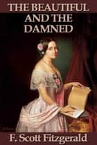 The Beautiful and the Damned ebook by