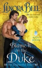 Blame It on the Duke - The Disgraceful Dukes ebook door Lenora Bell