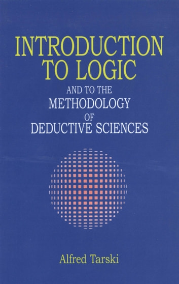 Introduction to Logic - and to the Methodology of Deductive Sciences ebook by Alfred Tarski