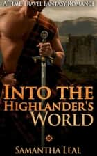 Into the Highlander's World - Scottish Time Travel Romance ebook by Samantha Leal