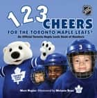 1, 2, 3 Cheers for the Toronto Maple Leafs! - An Official Toronto Maple Leafs Book of Numbers ebook by Matt Napier, Melanie Rose