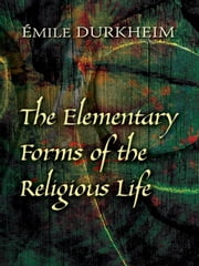 The Elementary Forms of the Religious Life ebook by Émile Durkheim,Joseph Ward Swain