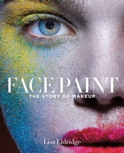 Face Paint - The Story of Makeup ebook by Lisa Eldridge