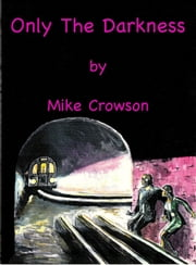 Only the Darkness ebook by Mike Crowson