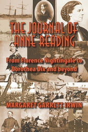 The Journal of Anne Reading - From Florence Nightingale to Dorothea Dix and Beyond ebook by MARGARET GARRETT IRWIN