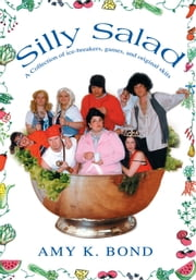 Silly Salad - A Collection of ice-breakers, games, and original skits ebook by Amy Bond