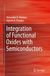 Integration of Functional Oxides with Semiconductors ebook by Alexander A. Demkov,Agham B. Posadas