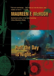 Half the Day Is Night ebook by Maureen F. McHugh