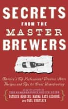 Secrets from the Master Brewers ebook by Paul Hertlein,Pete Slosberg,Maura Kate Kilgore,Patrick Higgins