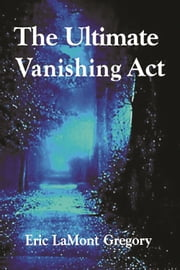 The Ultimate Vanishing Act ebook by Eric LaMont Gregory MSc Oxon