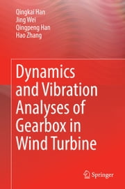 Dynamics and Vibration Analyses of Gearbox in Wind Turbine ebook by Qingkai Han,Jing Wei,Qingpeng Han,Hao Zhang