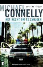 Het recht om te zwijgen ebook by Michael Connelly