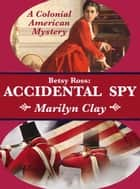 Betsy Ross: Accidental Spy ebook by Marilyn Clay