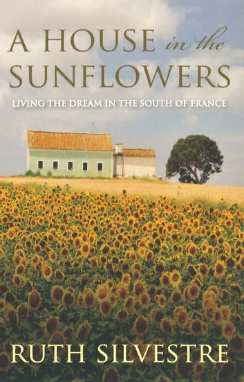 A House in the Sunflowers ebook by Ruth Silvestre