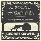 The Road to Wigan Pier audiobook by George Orwell, Jeremy Northam