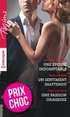 Une épouse indomptable - Un sentiment inattendu - Une passion orageuse ebook by Barbara Dunlop, Patricia Kay, Day Leclaire