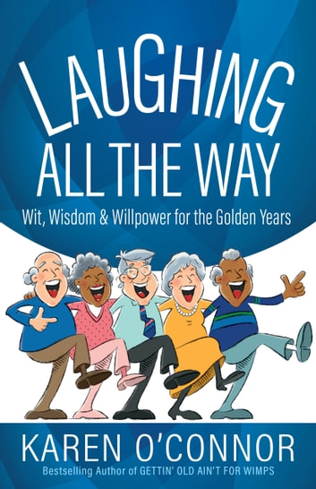 Laughing All the Way - Wit, Wisdom, and Willpower for the Golden Years ebook by Karen O'Connor