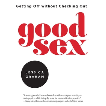 Good Sex - Getting Off without Checking Out audiobook by Jessica Graham