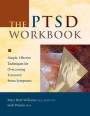 The PTSD Workbook - Simple, Effective Techniques for Overcoming Traumatic Stress Symptoms ebook by Mary Beth Williams, PhD, LCSW, CTS