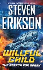 Willful Child: The Search for Spark ebook by Steven Erikson