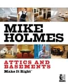 Make It Right: Attics and Basements ebook by Mike Holmes