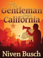 The Gentleman from California ebook by Niven Busch