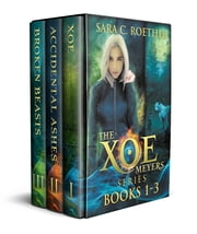 Xoe Meyers Trilogy - (Xoe, Accidental Ashes, and Broken Beasts) ebook by Sara C Roethle