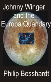 Johnny Winger and the Europa Quandary ebook by Philip Bosshardt