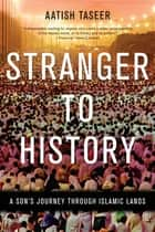 Stranger to History ebook by Aatish Taseer